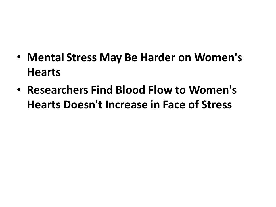 Mental Stress May Be Harder on Women's Hearts Researchers Find Blood Flow to Women's Hearts Doesn't Increase in Face of Stress