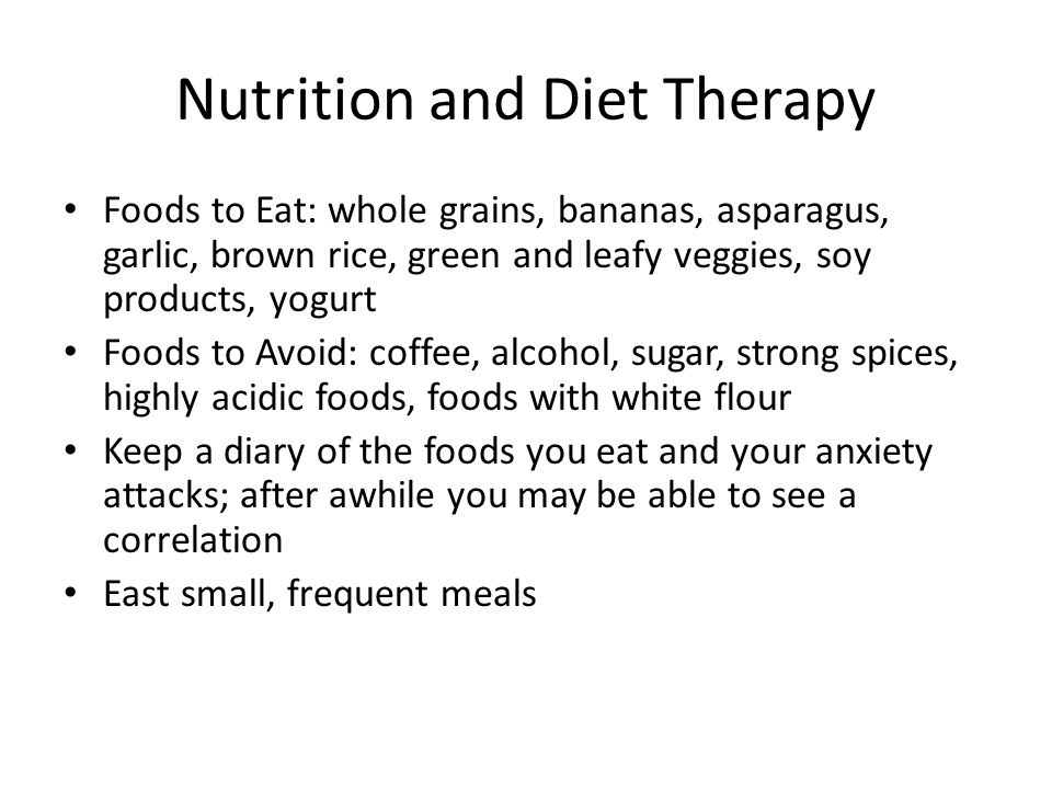 Nutrition and Diet Therapy Foods to Eat: whole grains, bananas, asparagus, garlic, brown rice, green and leafy veggies, soy products, yogurt Foods to