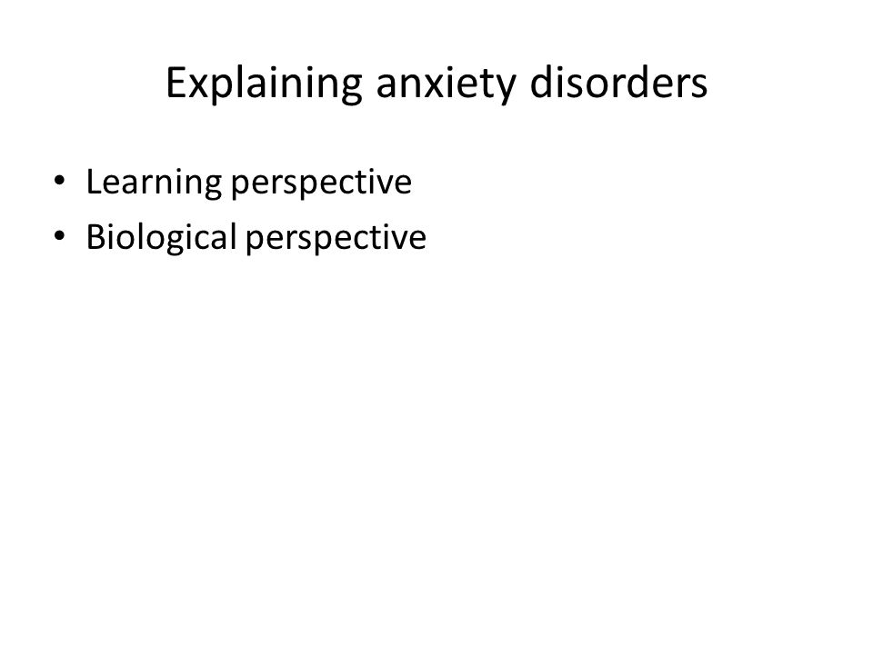 Explaining anxiety disorders Learning perspective Biological perspective