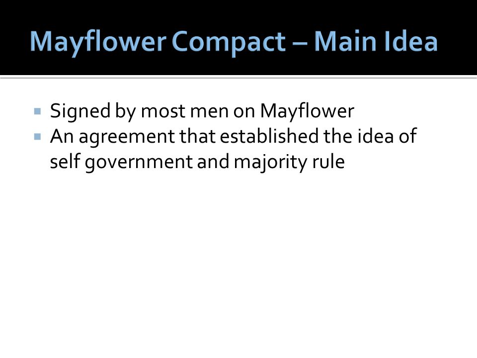  Signed by most men on Mayflower  An agreement that established the idea of self government and majority rule