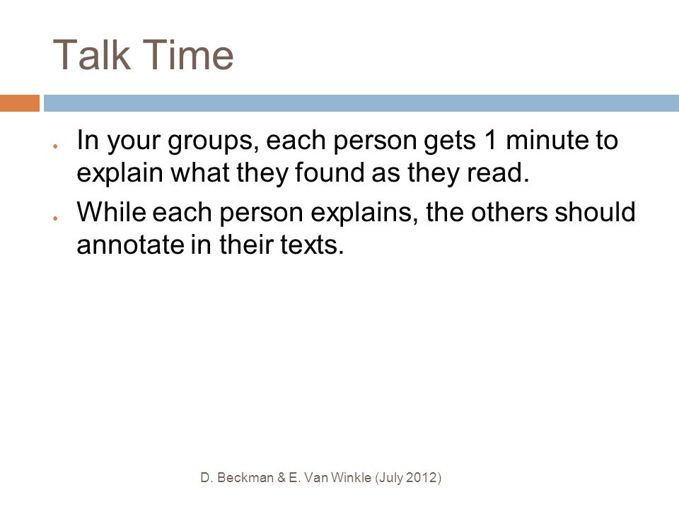 Talk Time ● In your groups, each person gets 1 minute to explain what they found as they read.