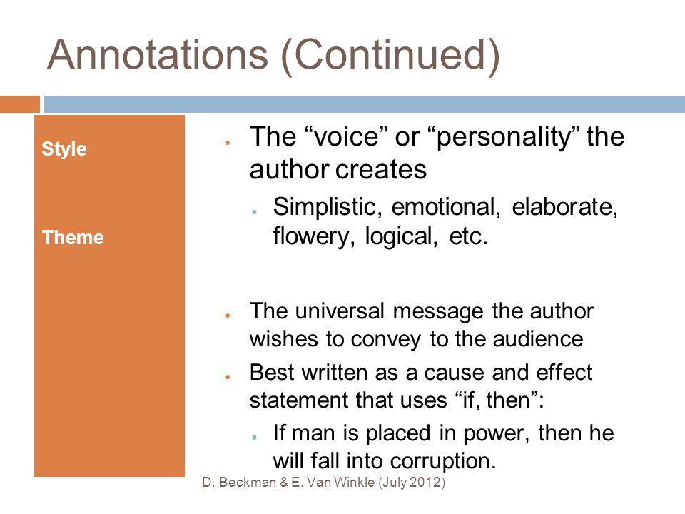 Annotations (Continued) ● The voice or personality the author creates ● Simplistic, emotional, elaborate, flowery, logical, etc.