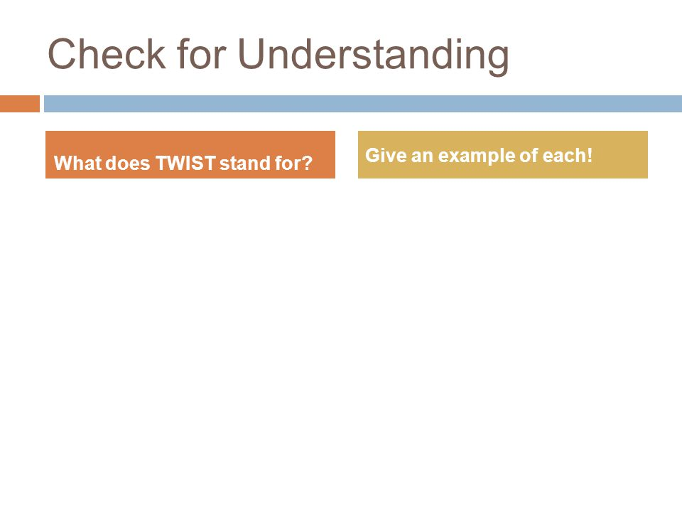 Check for Understanding What does TWIST stand for Give an example of each!