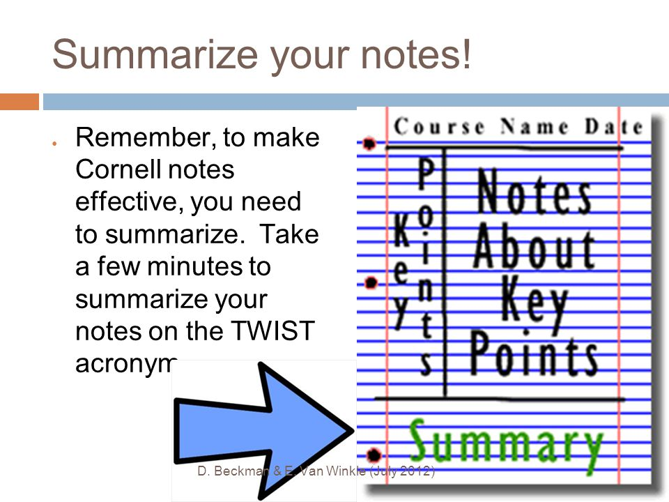 Summarize your notes. ● Remember, to make Cornell notes effective, you need to summarize.