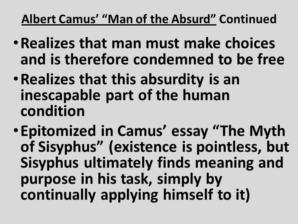 Realizes that man must make choices and is therefore condemned to be free Realizes that this absurdity is an inescapable part of the human condition E