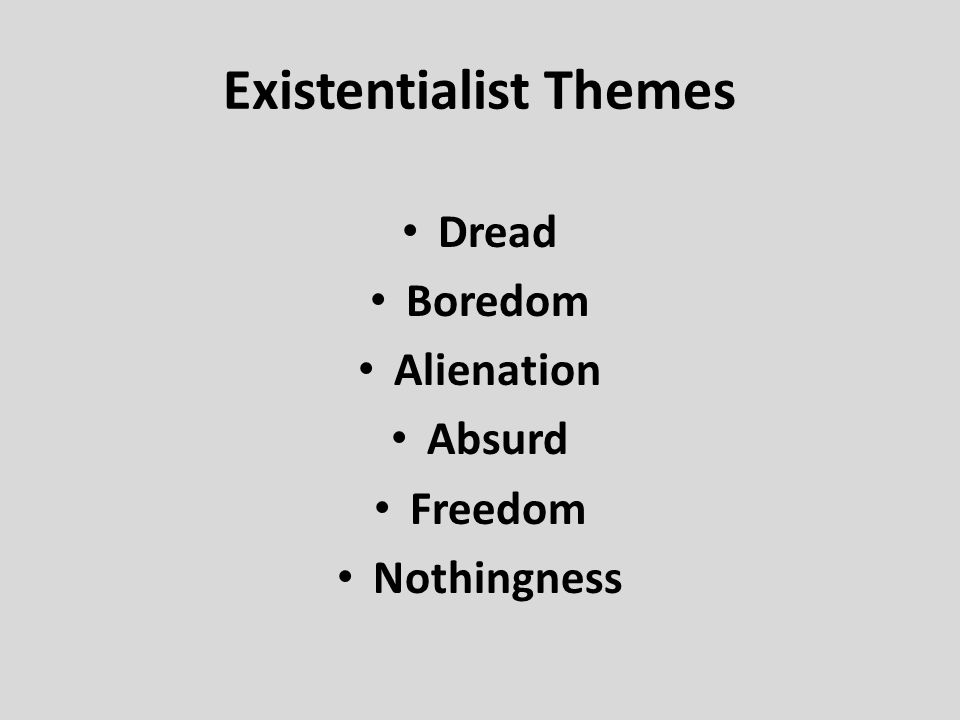 Existentialist Themes Dread Boredom Alienation Absurd Freedom Nothingness