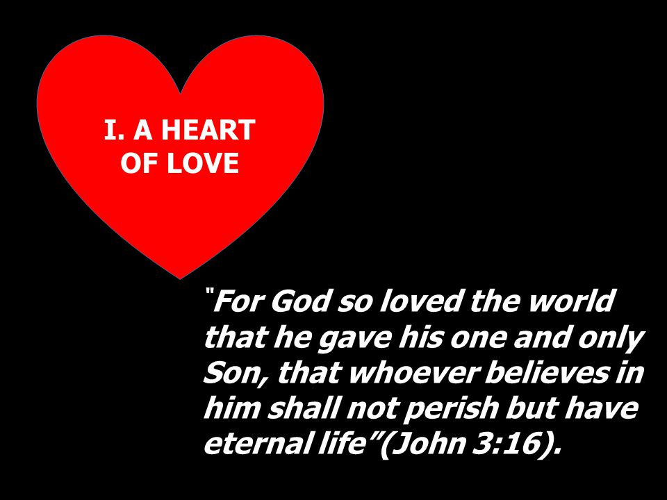 """"""" For God so loved the world that he gave his one and only Son, that whoever believes in him shall not perish but have eternal life""""(John 3:16)."""