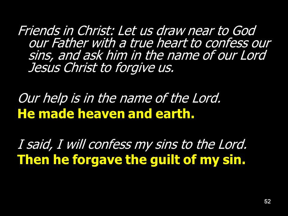 52 Friends in Christ: Let us draw near to God our Father with a true heart to confess our sins, and ask him in the name of our Lord Jesus Christ to fo