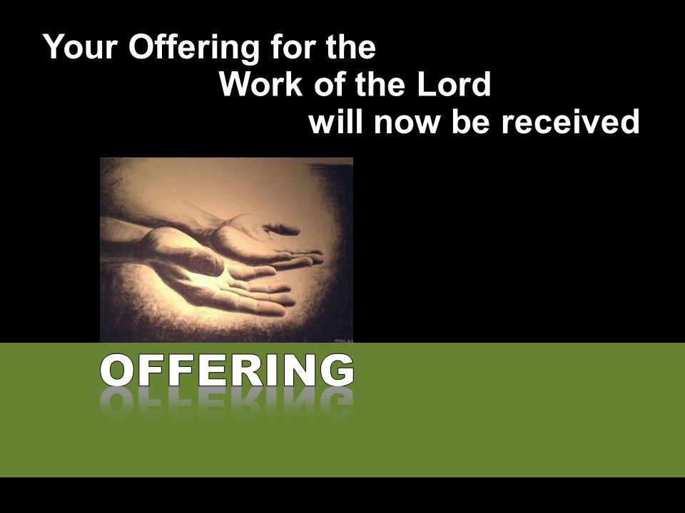 Your Offering for the Work of the Lord will now be received