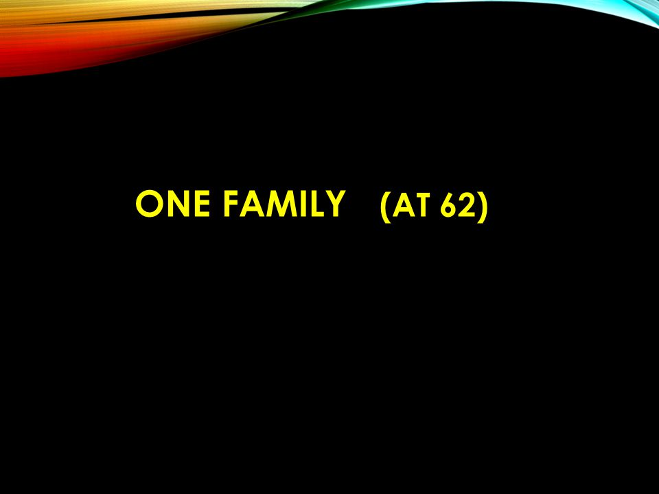 ONE FAMILY (AT 62)