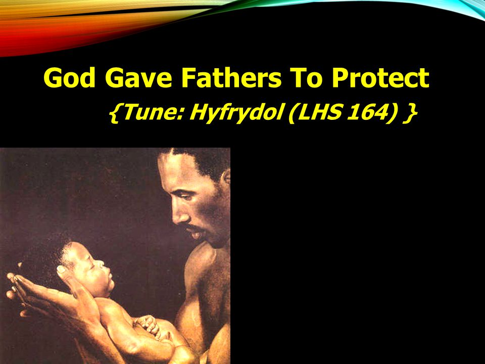 God Gave Fathers To Protect us {Tune: Hyfrydol (LHS 164) }