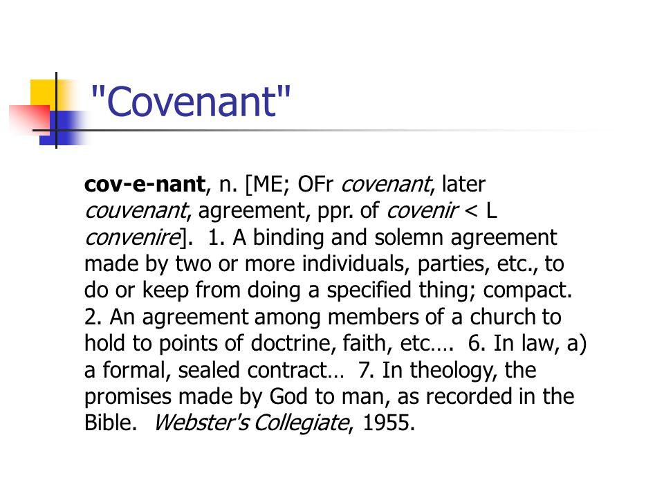 Covenant cov-e-nant, n. [ME; OFr covenant, later couvenant, agreement, ppr.