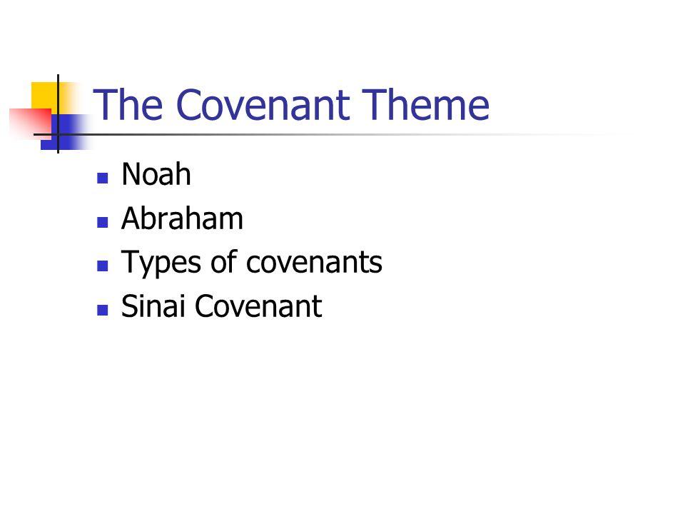The Covenant Theme Noah Abraham Types of covenants Sinai Covenant