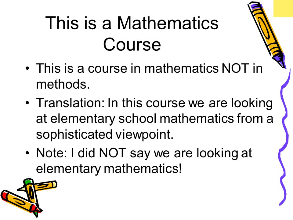 This is a Mathematics Course This is a course in mathematics NOT in methods.