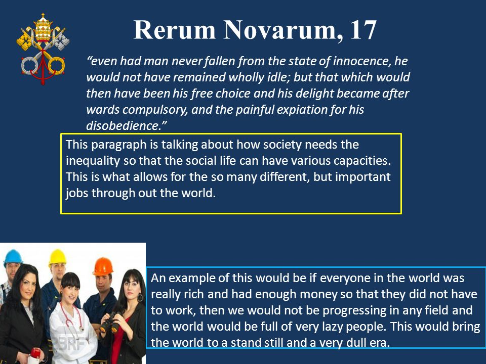 Rerum Novarum, 17 This paragraph is talking about how society needs the inequality so that the social life can have various capacities. This is what a