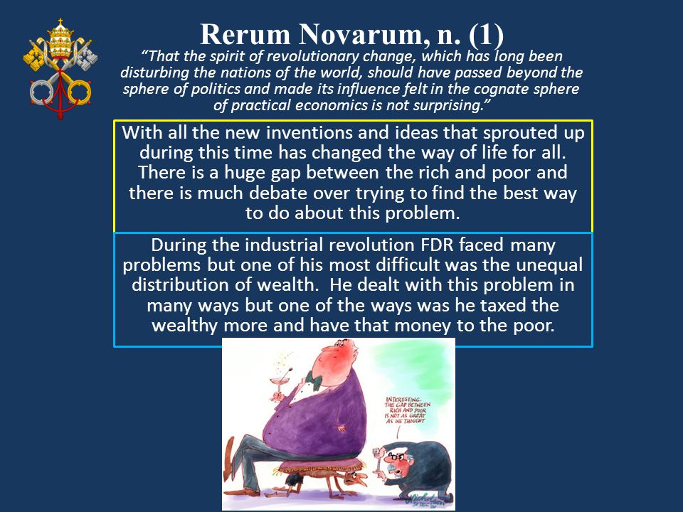 Rerum Novarum, n. (1) With all the new inventions and ideas that sprouted up during this time has changed the way of life for all. There is a huge gap