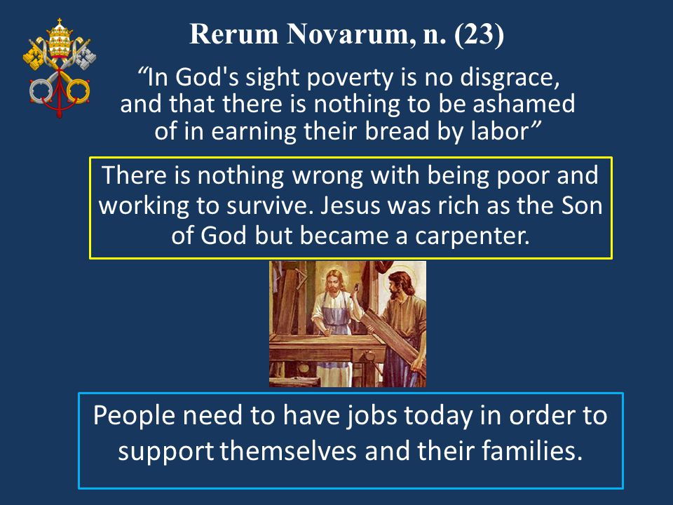 """Rerum Novarum, n. (23) There is nothing wrong with being poor and working to survive. Jesus was rich as the Son of God but became a carpenter. """"In God"""