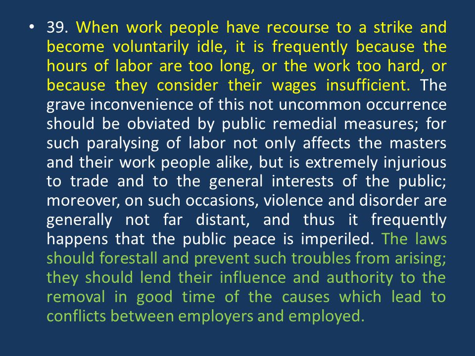 39. When work people have recourse to a strike and become voluntarily idle, it is frequently because the hours of labor are too long, or the work too