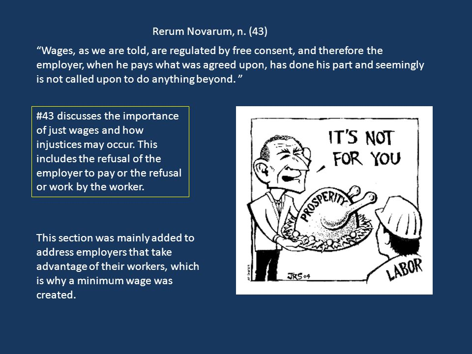 """Rerum Novarum, n. (43) """"Wages, as we are told, are regulated by free consent, and therefore the employer, when he pays what was agreed upon, has done"""