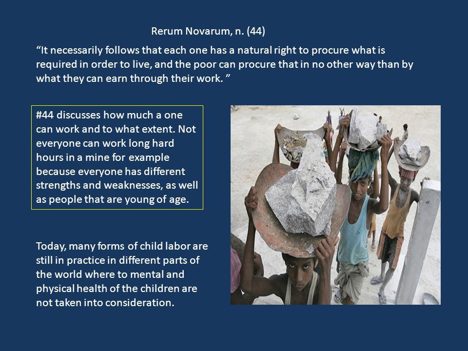 """Rerum Novarum, n. (44) """"It necessarily follows that each one has a natural right to procure what is required in order to live, and the poor can procur"""