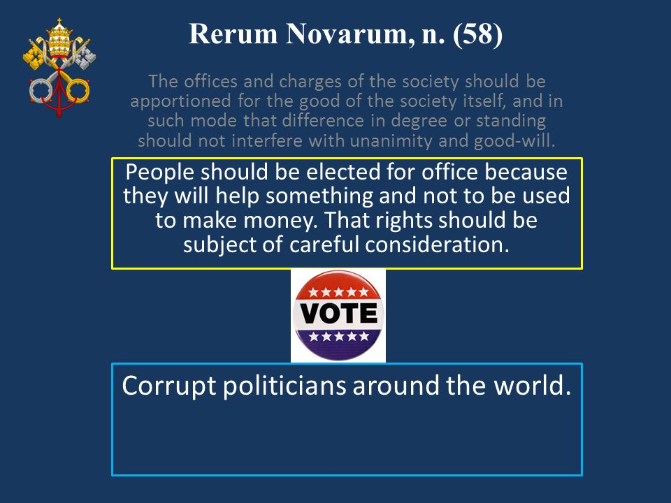 Rerum Novarum, n. (58) People should be elected for office because they will help something and not to be used to make money. That rights should be su