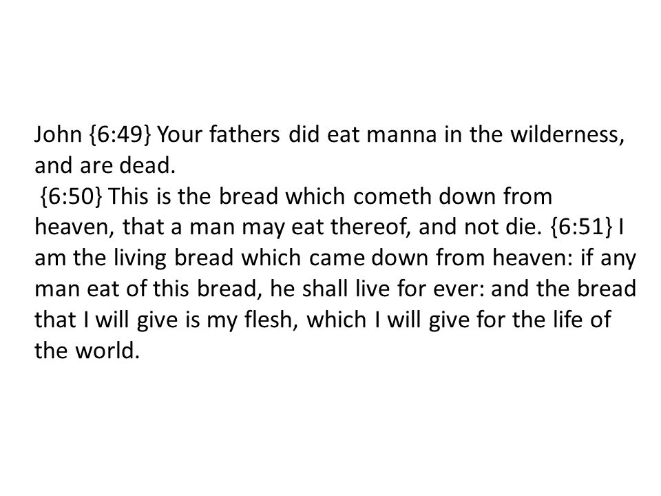 John {6:49} Your fathers did eat manna in the wilderness, and are dead.