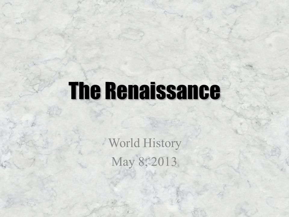 The Renaissance World History May 8, 2013