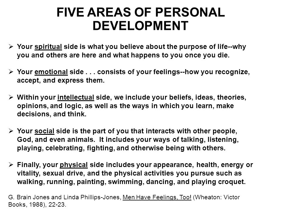 FIVE AREAS OF PERSONAL DEVELOPMENT  Your spiritual side is what you believe about the purpose of life--why you and others are here and what happens t
