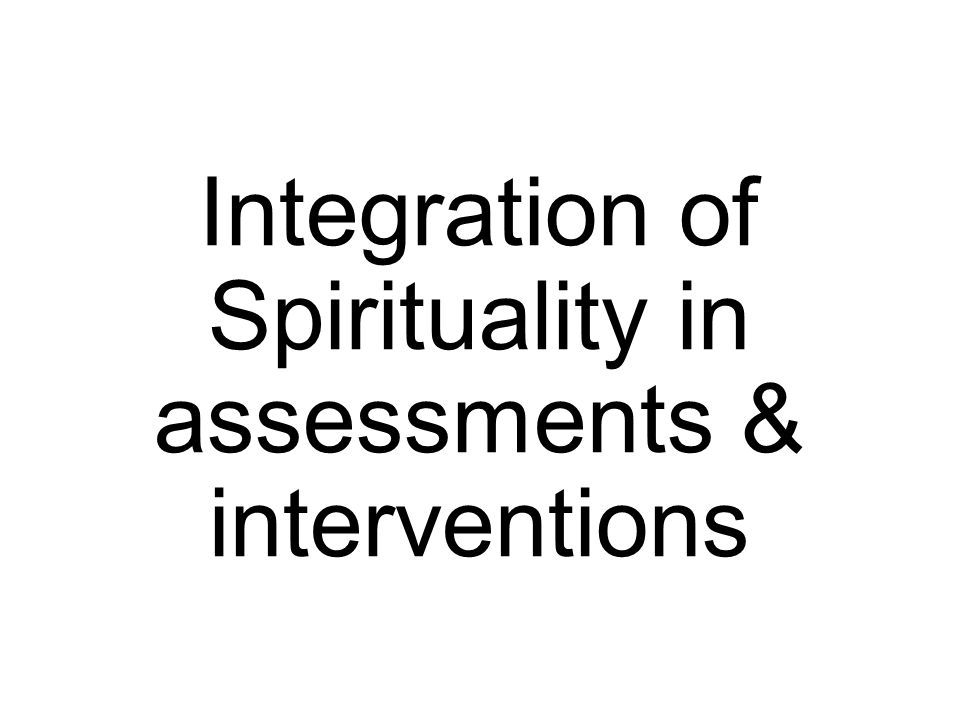 Integration of Spirituality in assessments & interventions