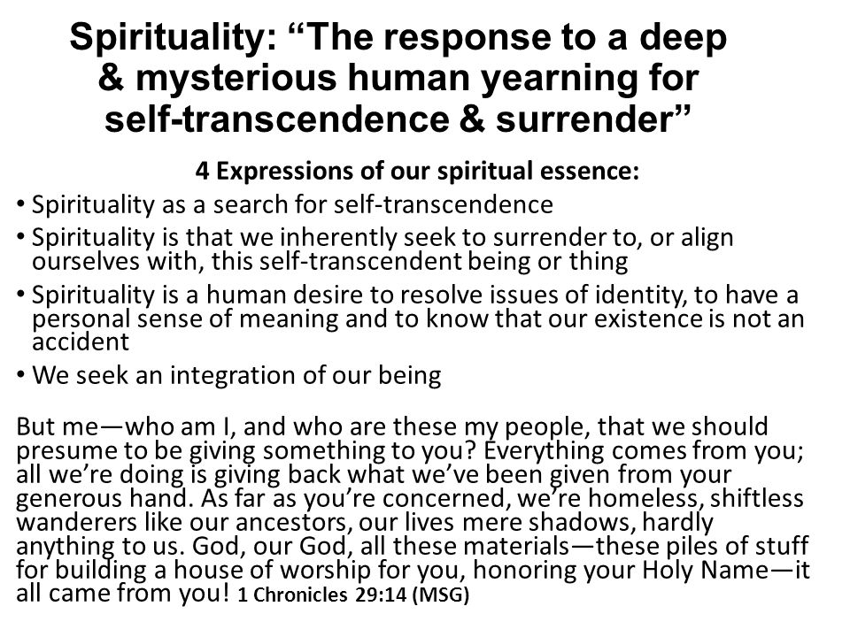 """Spirituality: """"The response to a deep & mysterious human yearning for self-transcendence & surrender"""" 4 Expressions of our spiritual essence: Spiritua"""