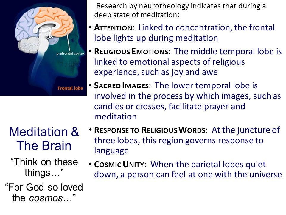 """Meditation & The Brain """"Think on these things…"""" """"For God so loved the cosmos…"""" Research by neurotheology indicates that during a deep state of meditat"""
