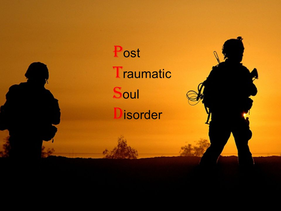 Beyond PTSD: Soldiers Have Injured Souls Diane Silver P ost T raumatic S oul D isorder