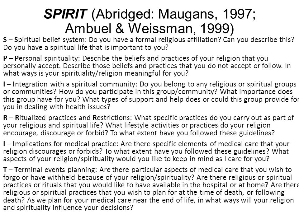 SPIRIT (Abridged: Maugans, 1997; Ambuel & Weissman, 1999) S – Spiritual belief system: Do you have a formal religious affiliation? Can you describe th