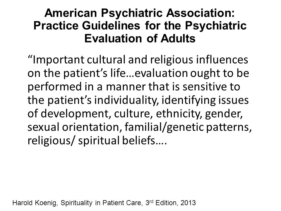 """American Psychiatric Association: Practice Guidelines for the Psychiatric Evaluation of Adults """"Important cultural and religious influences on the pat"""
