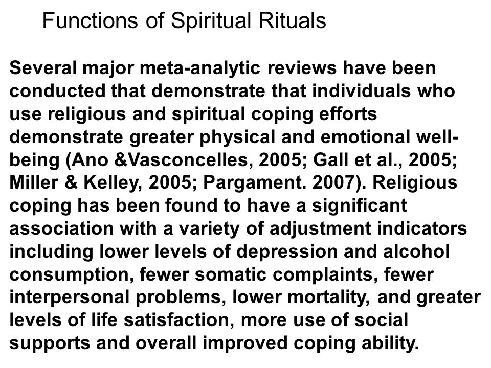 Functions of Spiritual Rituals Several major meta-analytic reviews have been conducted that demonstrate that individuals who use religious and spiritu