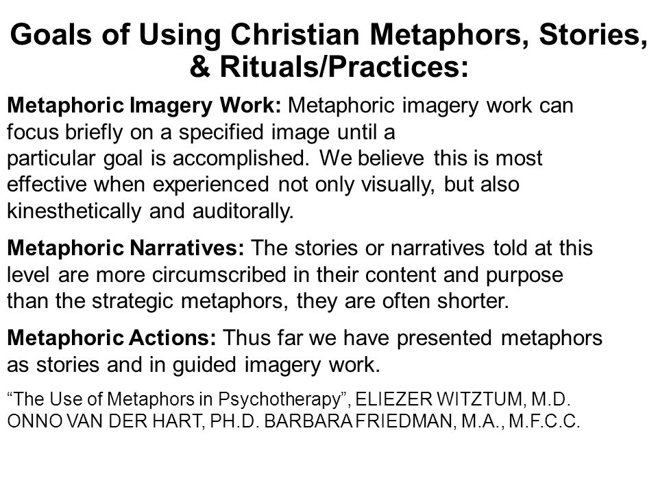 Goals of Using Christian Metaphors, Stories, & Rituals/Practices: Metaphoric Imagery Work: Metaphoric imagery work can focus briefly on a specified im