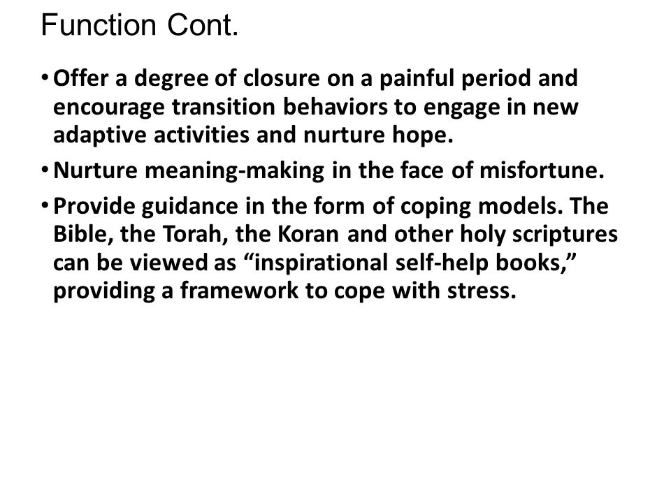 Function Cont. Offer a degree of closure on a painful period and encourage transition behaviors to engage in new adaptive activities and nurture hope.