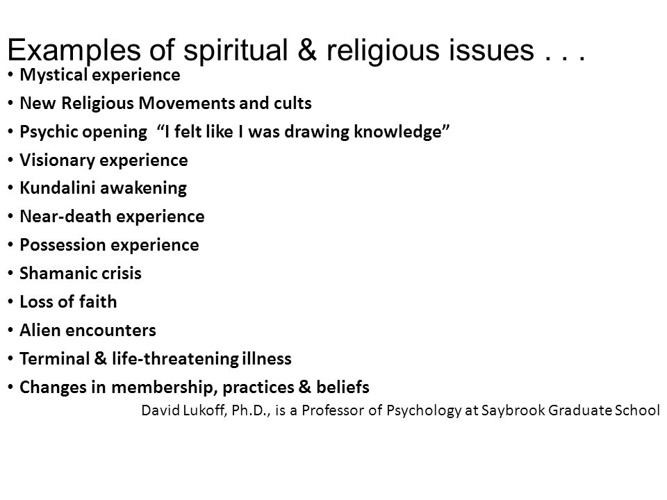 """Examples of spiritual & religious issues... Mystical experience New Religious Movements and cults Psychic opening """"I felt like I was drawing knowledge"""