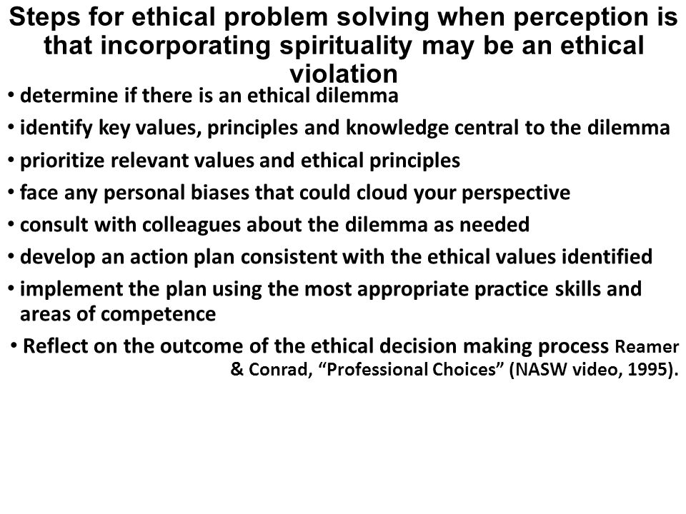 Steps for ethical problem solving when perception is that incorporating spirituality may be an ethical violation determine if there is an ethical dile