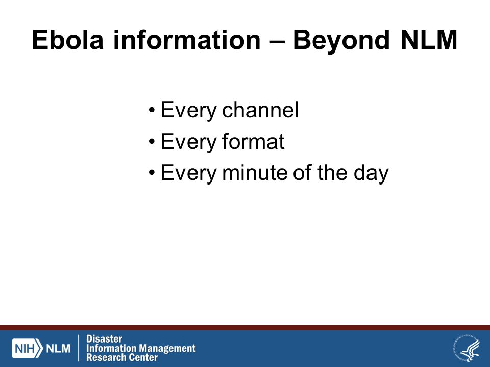 Ebola information – Beyond NLM Every channel Every format Every minute of the day