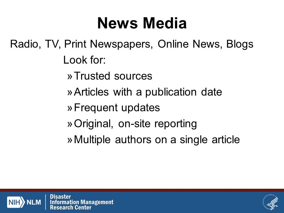 News Media Radio, TV, Print Newspapers, Online News, Blogs Look for: »Trusted sources »Articles with a publication date »Frequent updates »Original, o