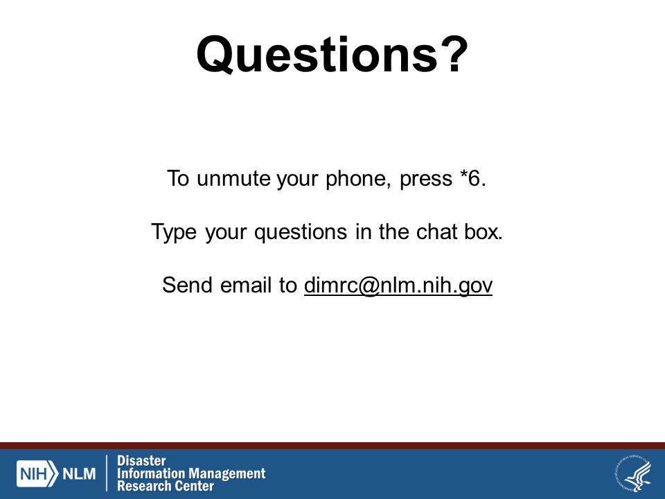 Questions? To unmute your phone, press *6. Type your questions in the chat box. Send email to dimrc@nlm.nih.govdimrc@nlm.nih.gov