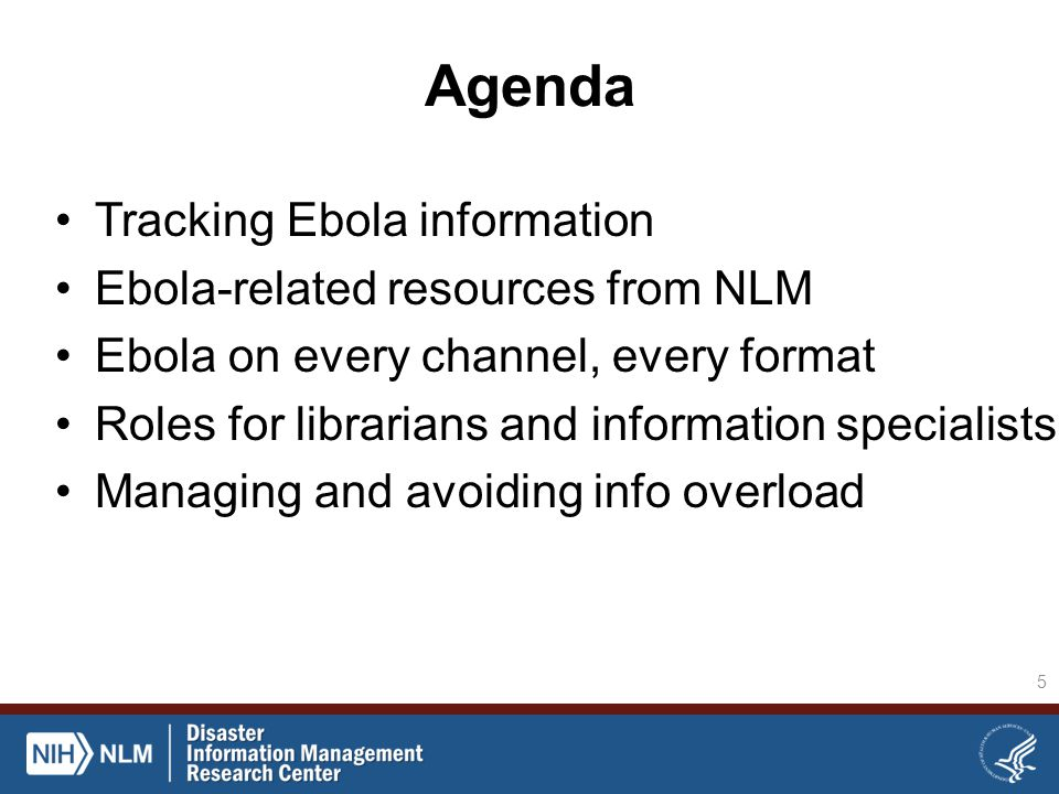 Agenda Tracking Ebola information Ebola-related resources from NLM Ebola on every channel, every format Roles for librarians and information specialists Managing and avoiding info overload 5