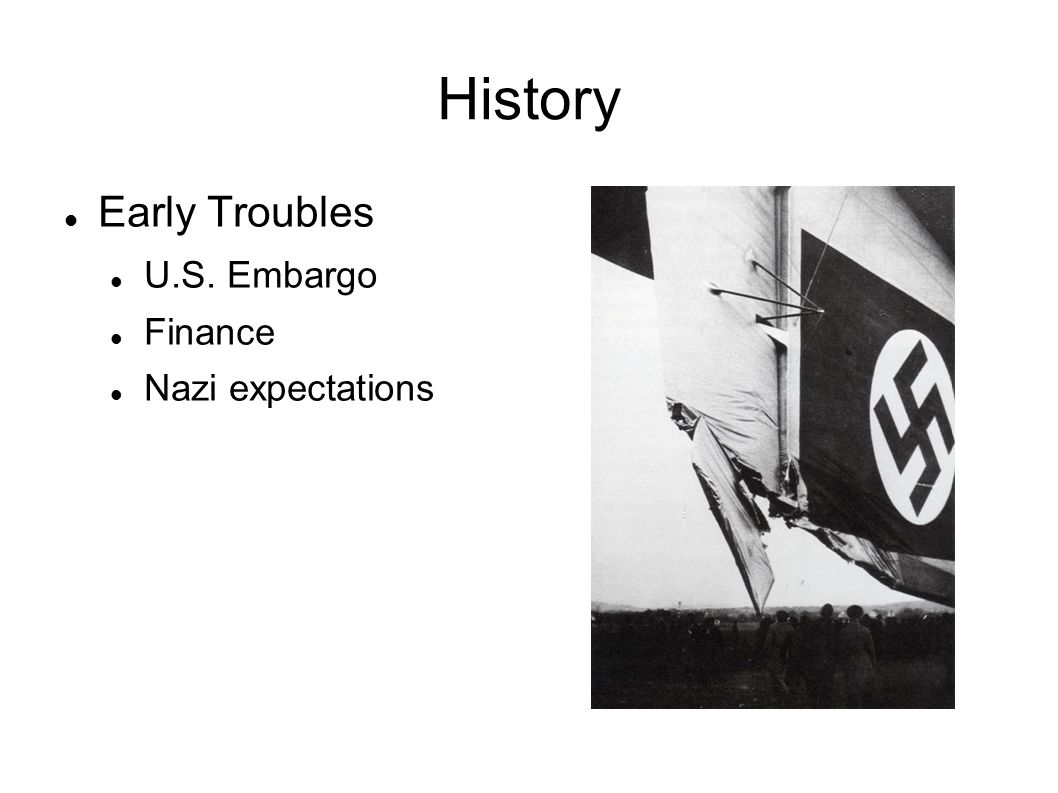 History Early Troubles U.S. Embargo Finance Nazi expectations