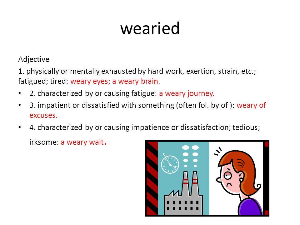 wearied Adjective 1.