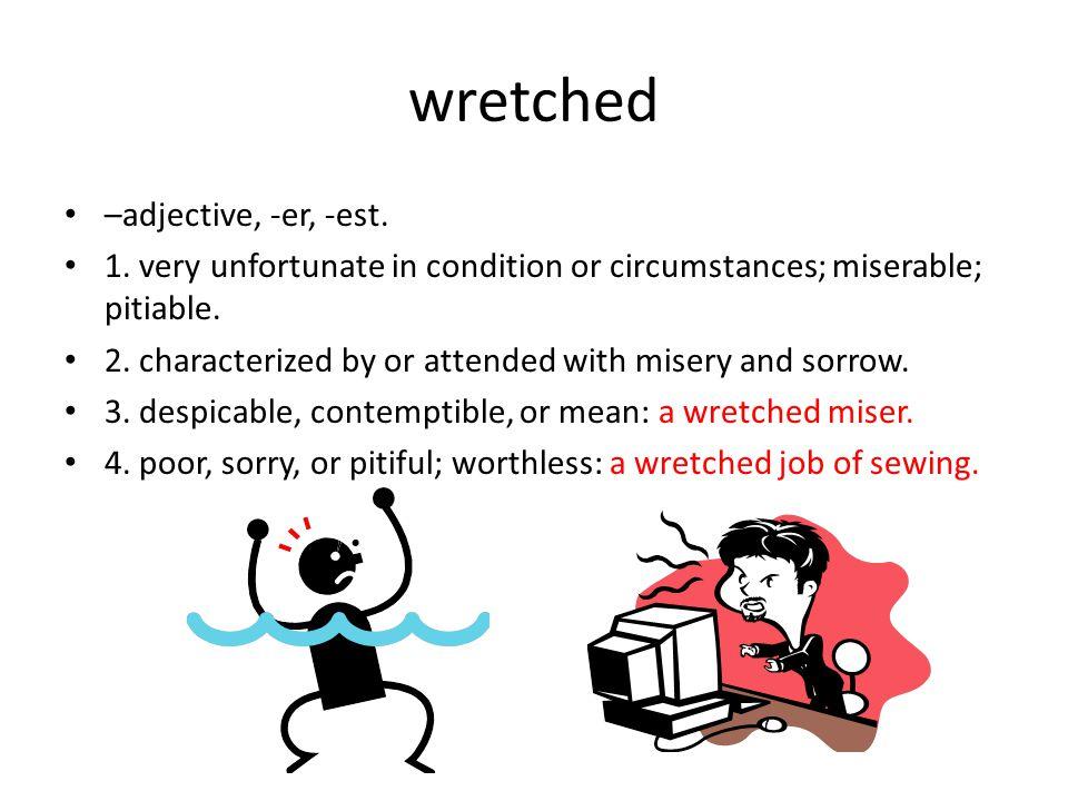 wretched –adjective, -er, -est. 1.