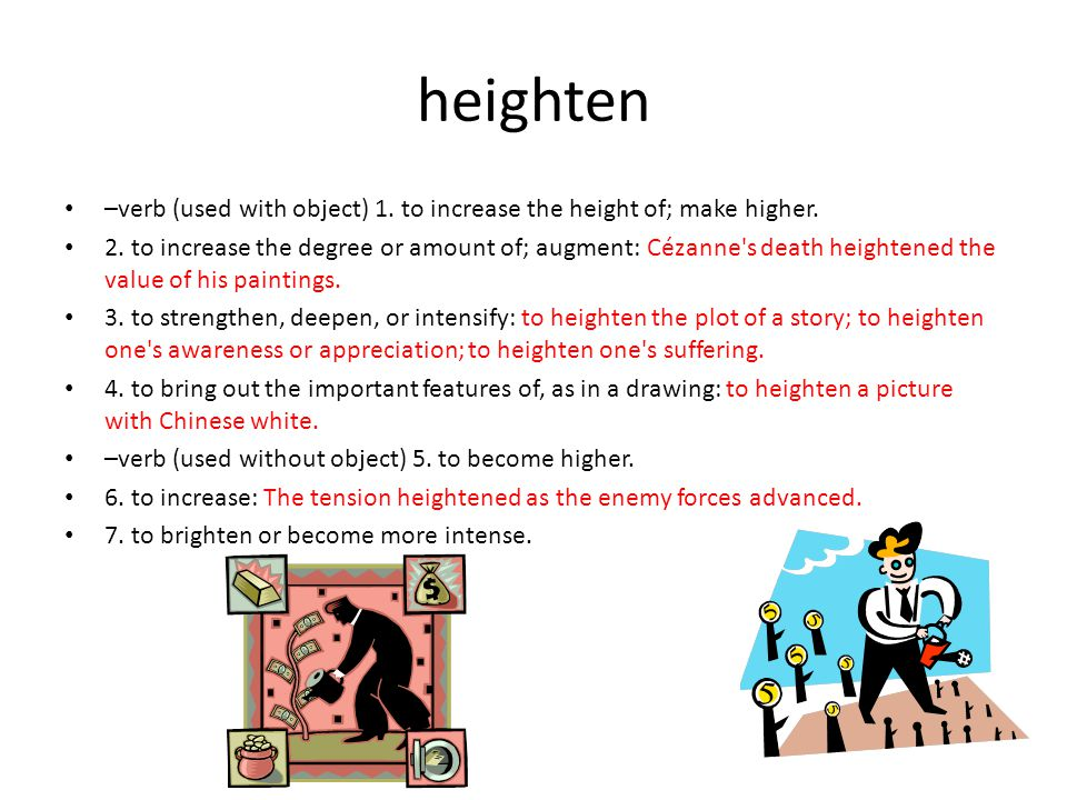 heighten –verb (used with object) 1. to increase the height of; make higher.