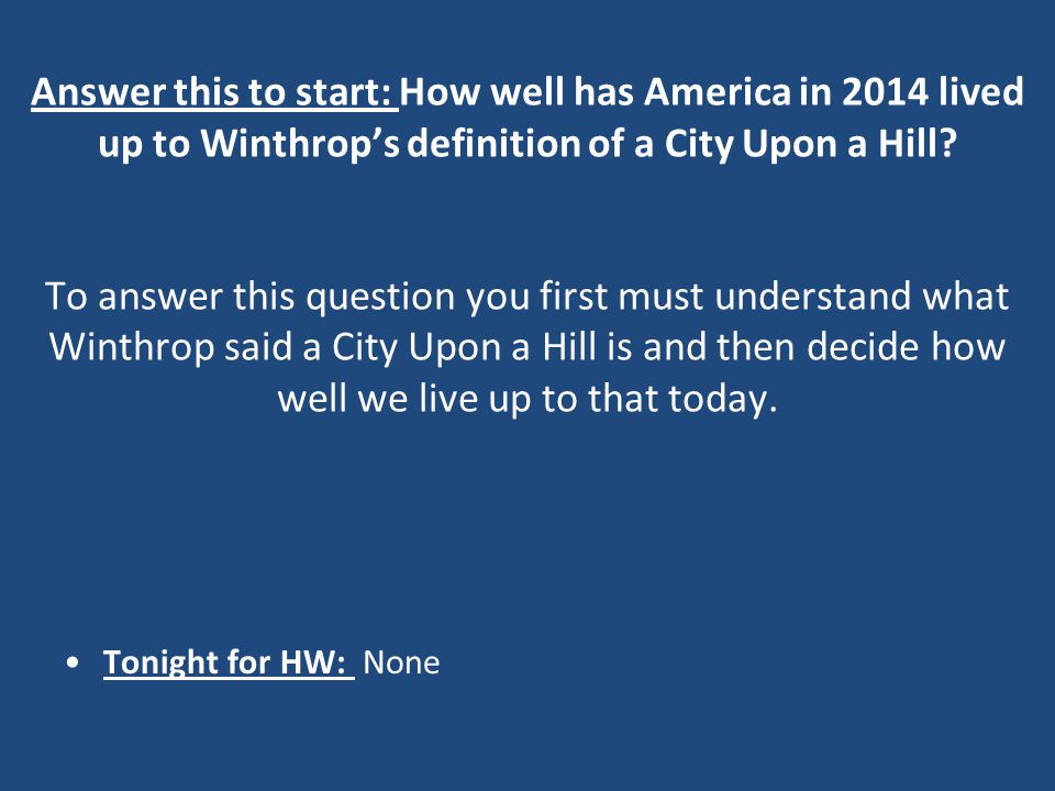 Answer this to start: How well has America in 2014 lived up to Winthrop's definition of a City Upon a Hill.