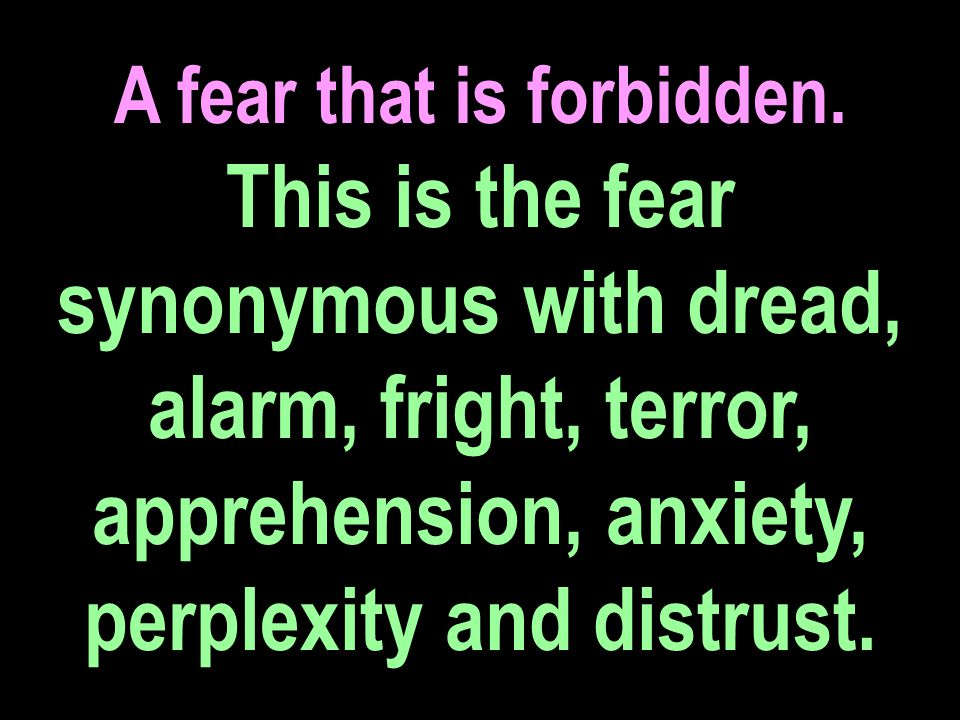 A fear that is forbidden.