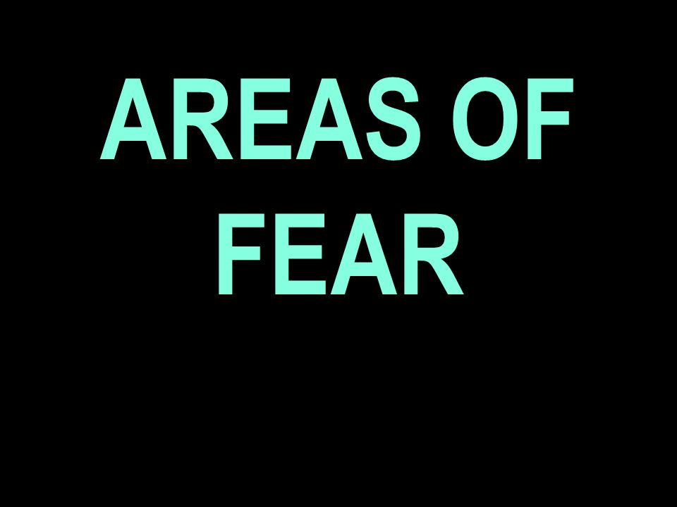 AREAS OF FEAR